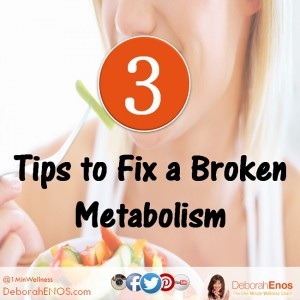3-Tips-to-Fix-a-Broken-Metabolism-Deborah-Enos-300x300