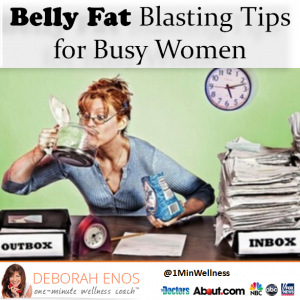 Deborah Enos Belly fat blasting tips for busy women