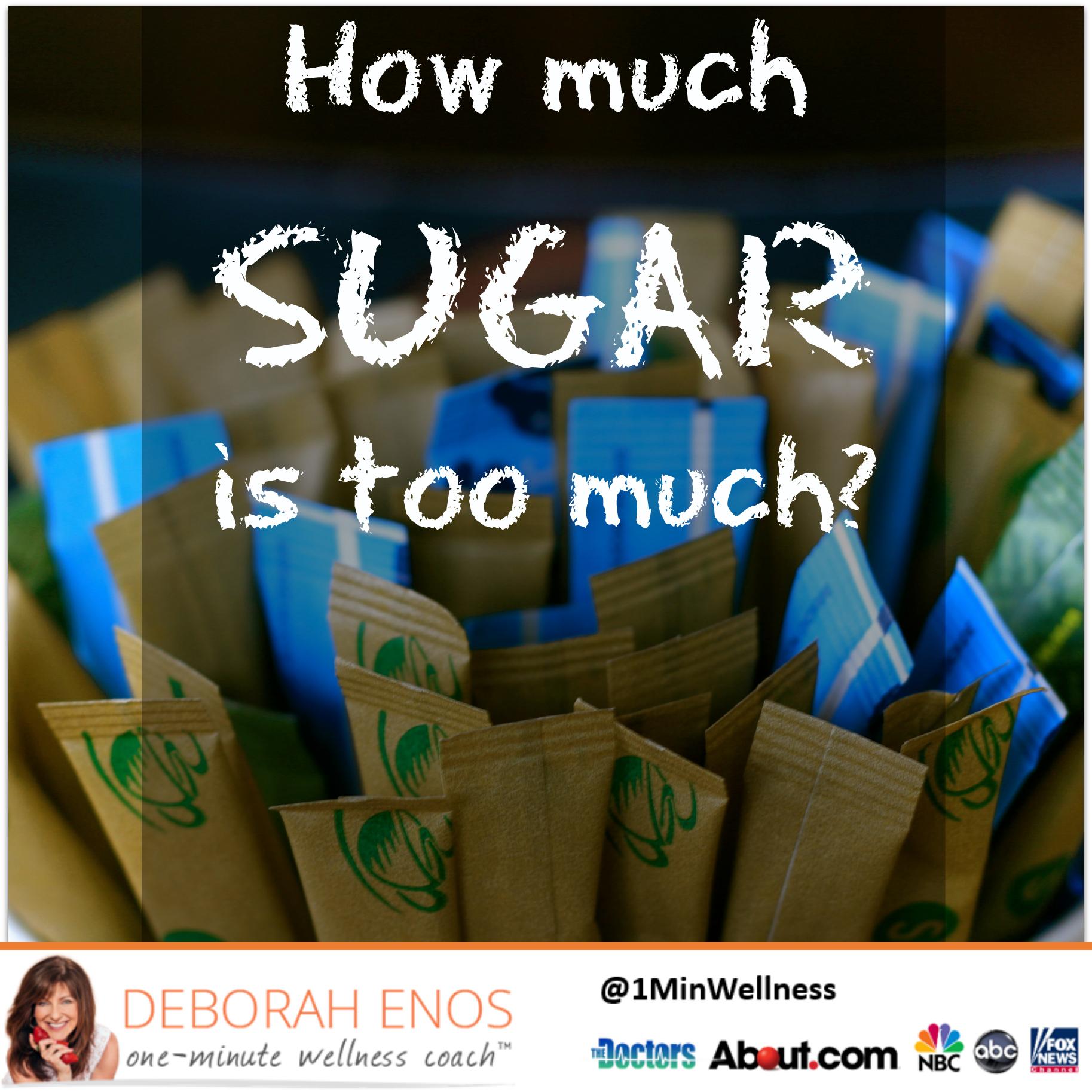 Deborah Enos How Much Sugar is Too Much