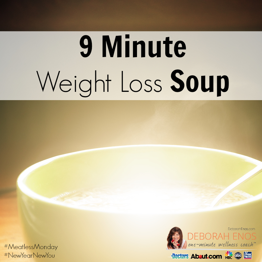 9 Minute Weight Loss Soup Deborah Enos