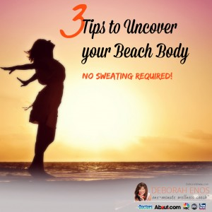 3 tips to uncover your beach body no sweating required