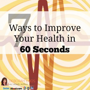 7 ways to improve your health in 60 seconds deborah enos