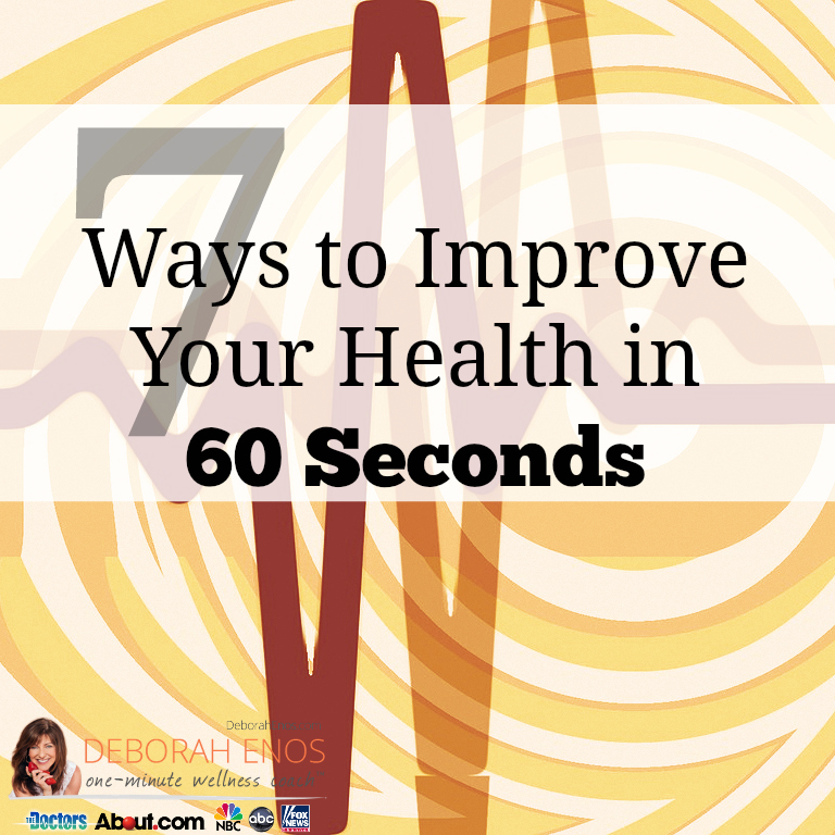 7 Ways to Improve Your Health in 60 Seconds